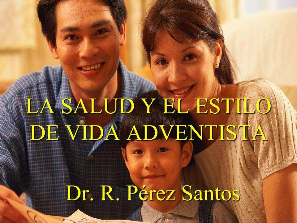 LA SALUD Y EL ESTILO DE VIDA ADVENTISTA Dr. R. Pérez Santos