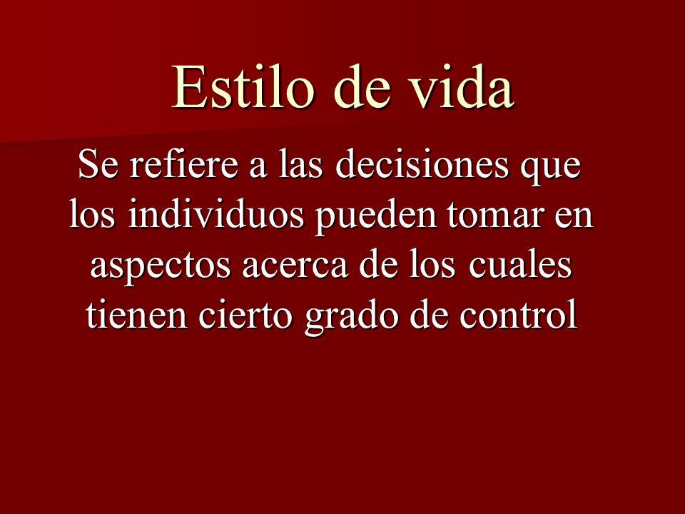 Estilo de vida Se refiere a las decisiones que los individuos pueden tomar en aspectos acerca de los cuales tienen cierto grado de control Se refiere