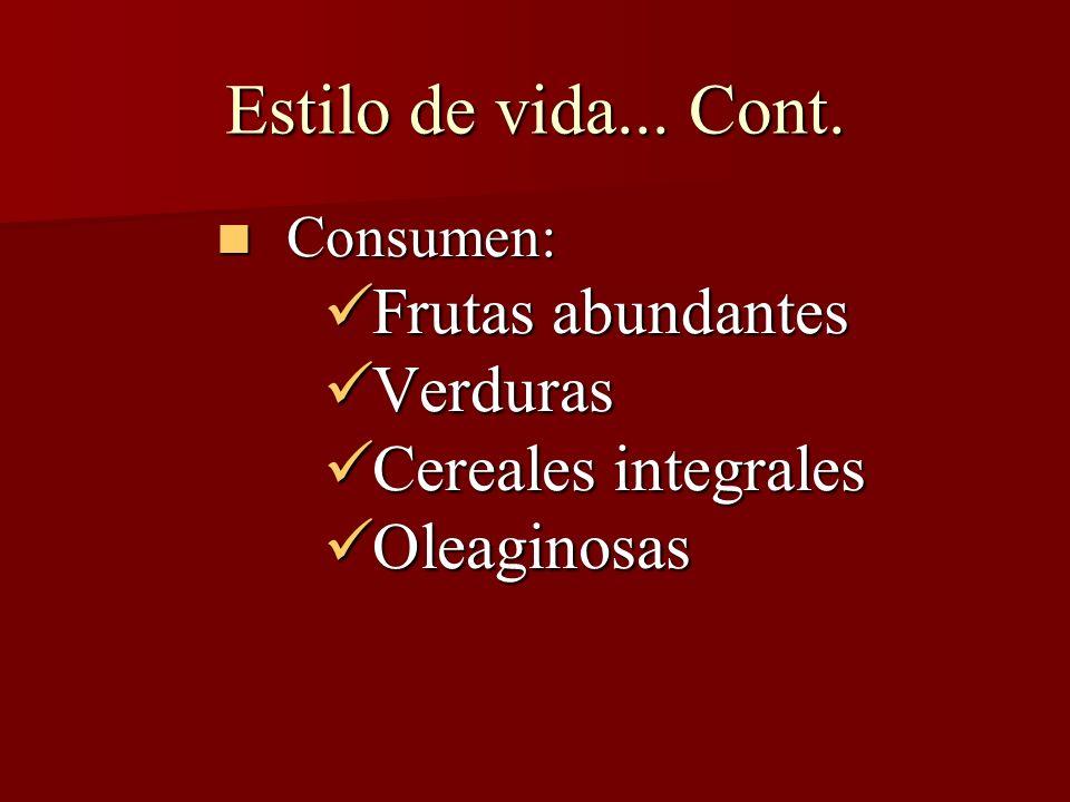 Estilo de vida... Cont. Consumen: Consumen: Frutas abundantes Frutas abundantes Verduras Verduras Cereales integrales Cereales integrales Oleaginosas