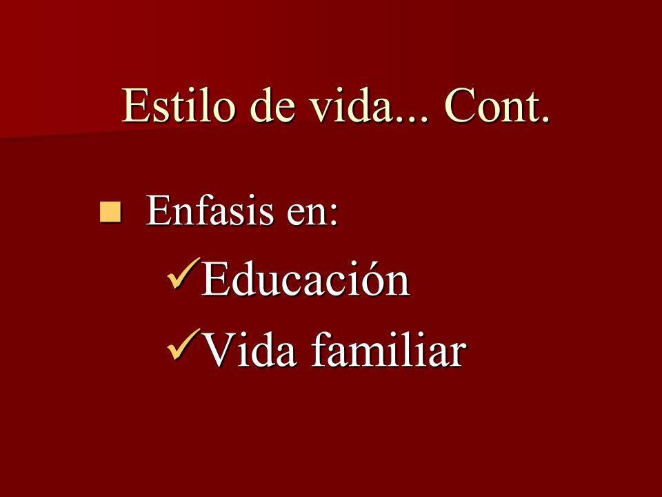 Enfasis en: Enfasis en: Educación Educación Vida familiar Vida familiar Estilo de vida... Cont.