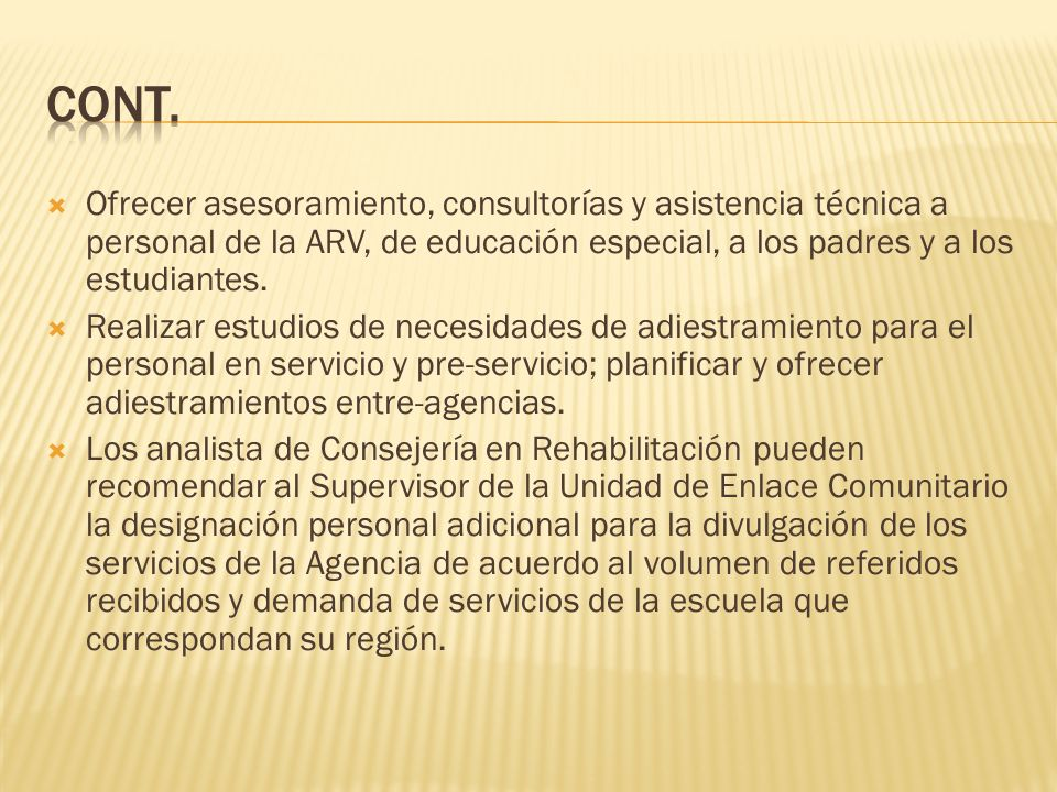 Ofrecer asesoramiento, consultorías y asistencia técnica a personal de la ARV, de educación especial, a los padres y a los estudiantes.