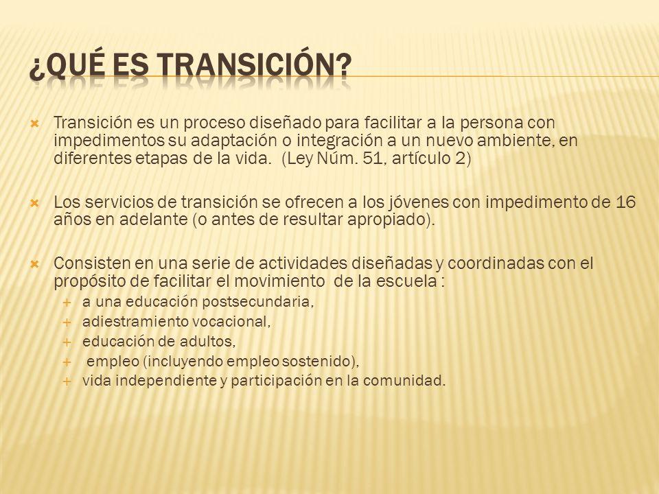 Transición es un proceso diseñado para facilitar a la persona con impedimentos su adaptación o integración a un nuevo ambiente, en diferentes etapas de la vida.