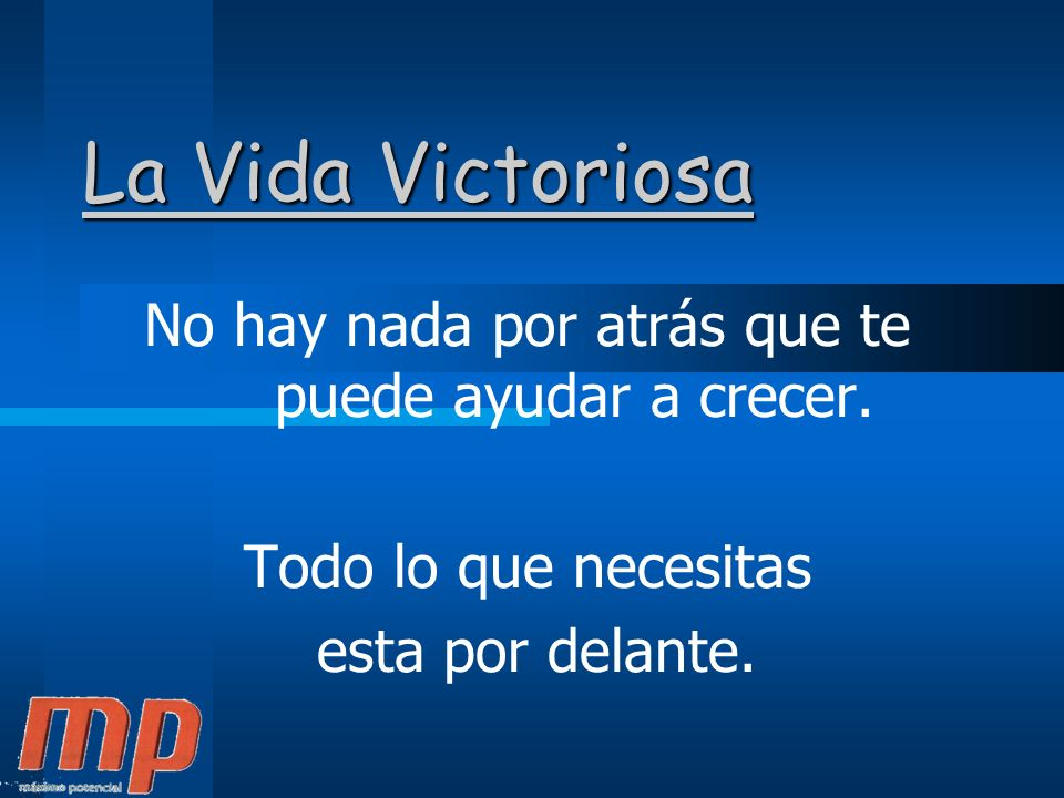 La Vida Victoriosa No hay nada por atrás que te puede ayudar a crecer.