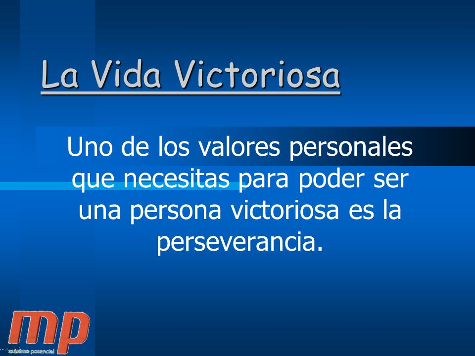 La Vida Victoriosa Uno de los valores personales que necesitas para poder ser una persona victoriosa es la perseverancia.