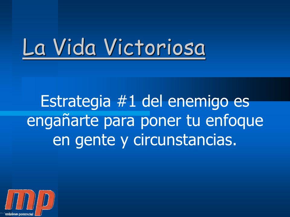 La Vida Victoriosa Estrategia #1 del enemigo es engañarte para poner tu enfoque en gente y circunstancias.