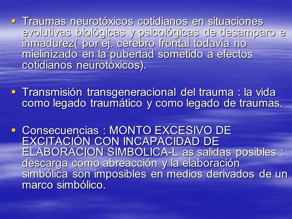 Traumas neurotóxicos cotidianos en situaciones evolutivas biológicas y psicológicas de desamparo e inmadurez( por ej. cerebro frontal todavía no mieli