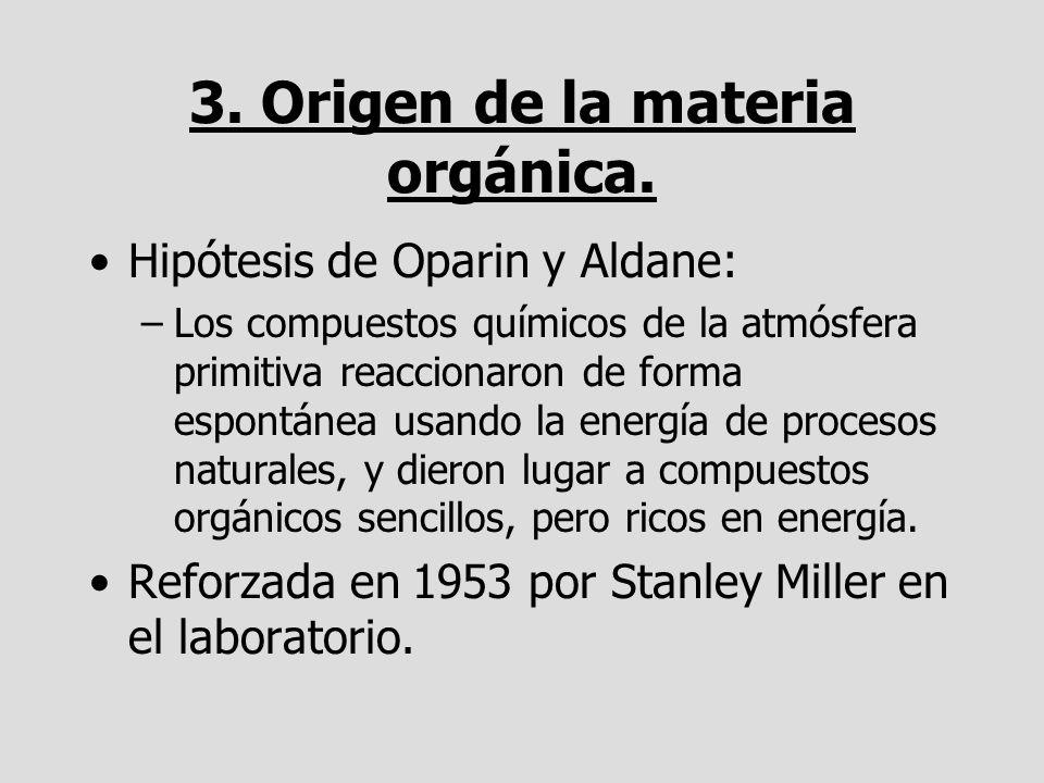 3. Origen de la materia orgánica. Hipótesis de Oparin y Aldane: –Los compuestos químicos de la atmósfera primitiva reaccionaron de forma espontánea us