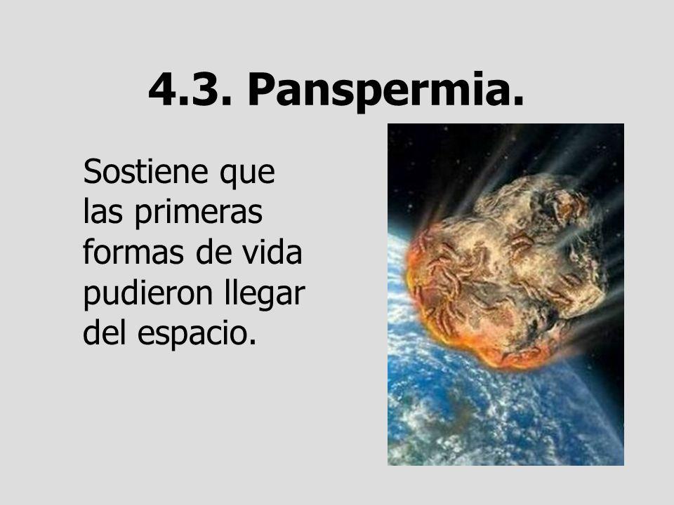 4.3. Panspermia. Sostiene que las primeras formas de vida pudieron llegar del espacio.