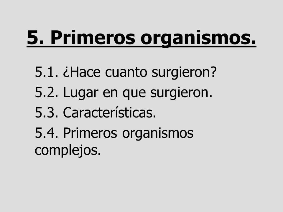 5. Primeros organismos. 5.1. ¿Hace cuanto surgieron? 5.2. Lugar en que surgieron. 5.3. Características. 5.4. Primeros organismos complejos.