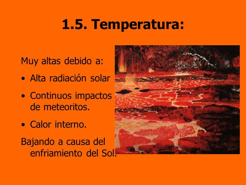 1.5. Temperatura: Muy altas debido a: Alta radiación solar Continuos impactos de meteoritos. Calor interno. Bajando a causa del enfriamiento del Sol.
