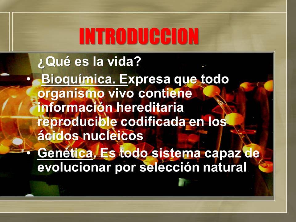 INTRODUCCION ¿Qué es la vida? Bioquímica. Expresa que todo organismo vivo contiene información hereditaria reproducible codificada en los ácidos nucle