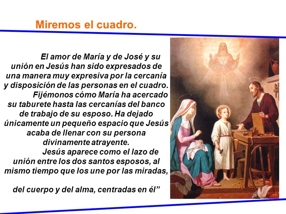 Miremos el cuadro. El amor de María y de José y su unión en Jesús han sido expresados de una manera muy expresiva por la cercanía y disposición de las
