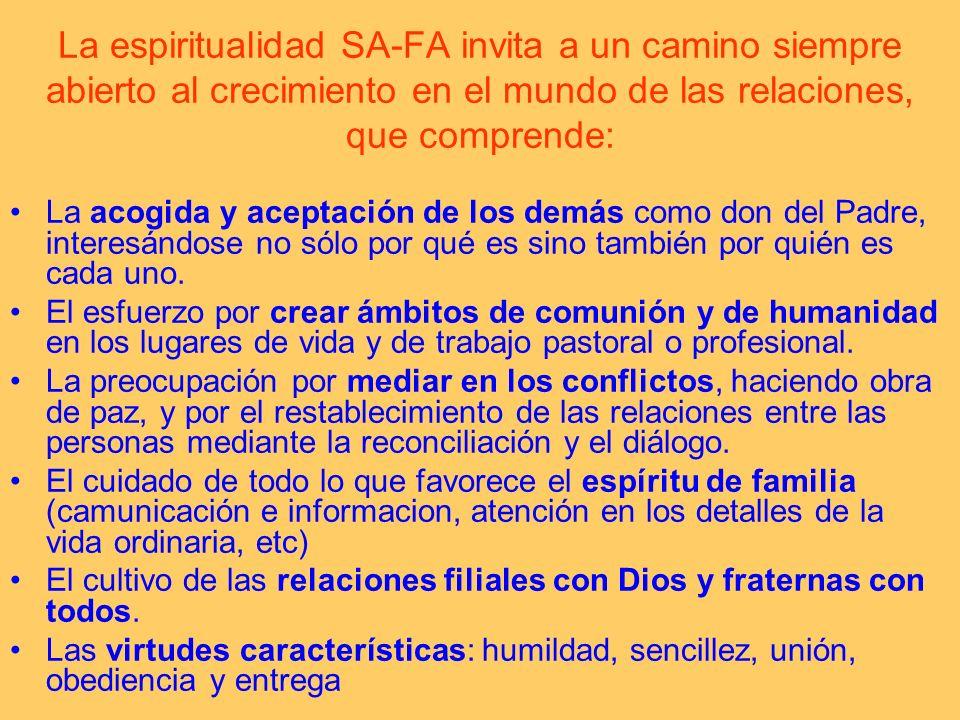 La espiritualidad SA-FA invita a un camino siempre abierto al crecimiento en el mundo de las relaciones, que comprende: La acogida y aceptación de los