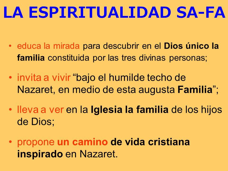 LA ESPIRITUALIDAD SA-FA educa la mirada para descubrir en el Dios único la familia constituida por las tres divinas personas; invita a vivir bajo el h