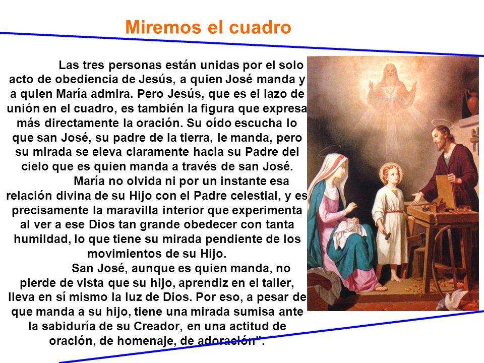 Miremos el cuadro Las tres personas están unidas por el solo acto de obediencia de Jesús, a quien José manda y a quien María admira. Pero Jesús, que e