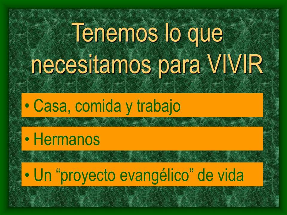 Tenemos lo que necesitamos para VIVIR Casa, comida y trabajo Hermanos Un proyecto evangélico de vida