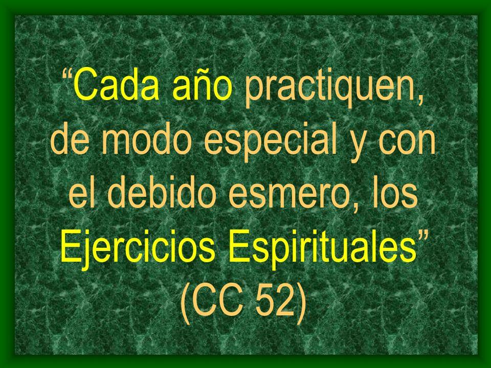 Cada año practiquen, de modo especial y con el debido esmero, los Ejercicios Espirituales (CC 52)