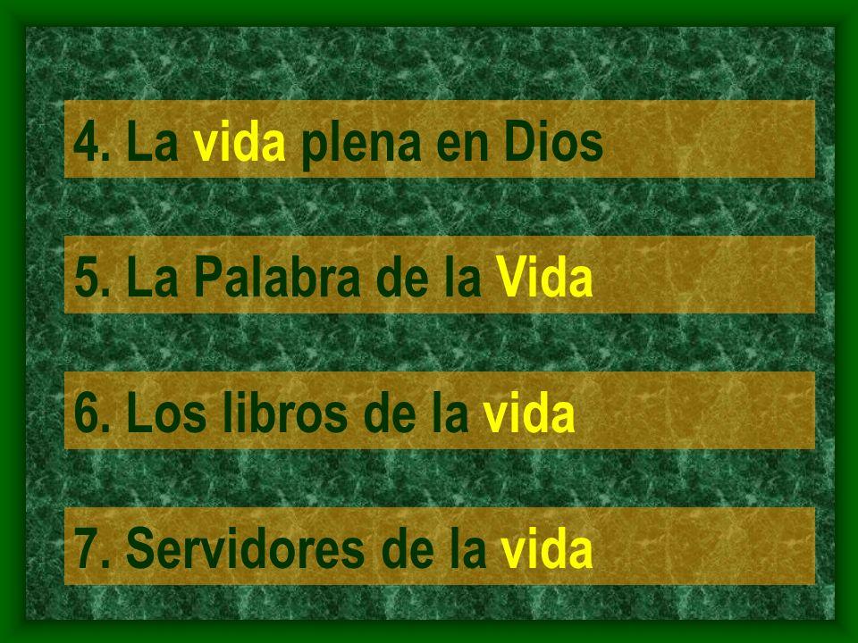 4. La vida plena en Dios 5. La Palabra de la Vida 6. Los libros de la vida 7. Servidores de la vida