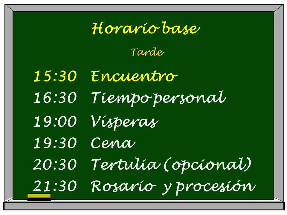 Horario base Tarde 15:30 Encuentro 16:30 Tiempo personal 19:00 Vísperas 19:30 Cena 20:30 Tertulia (opcional) 21:30 Rosario y procesión