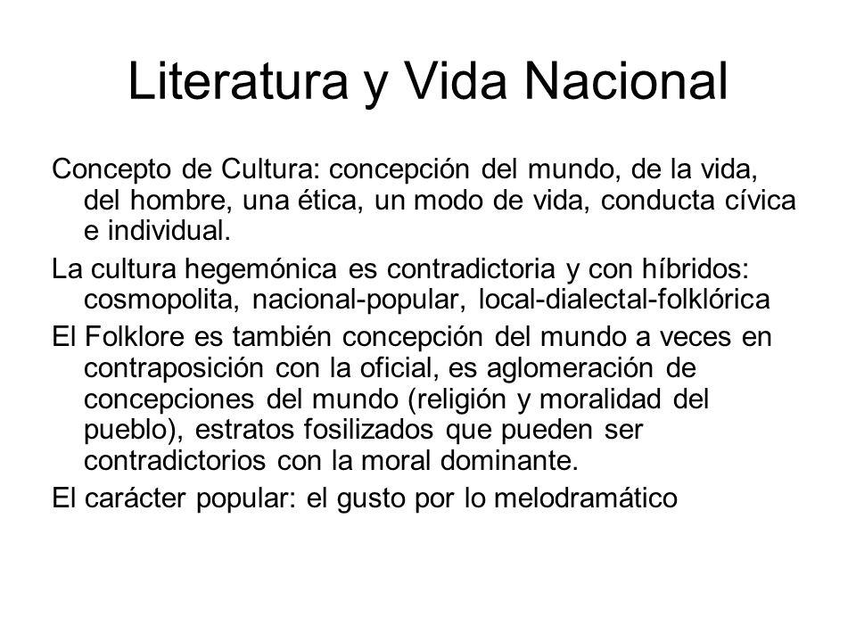 Literatura y Vida Nacional Concepto de Cultura: concepción del mundo, de la vida, del hombre, una ética, un modo de vida, conducta cívica e individual