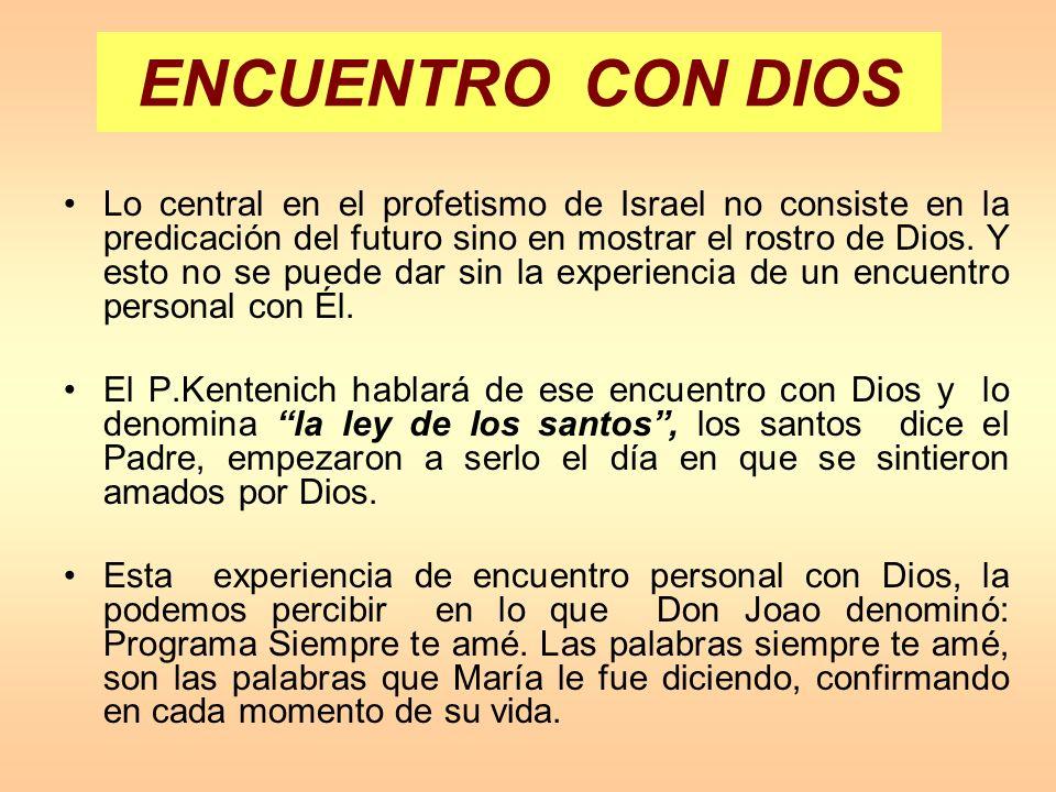 ENCUENTRO CON DIOS Lo central en el profetismo de Israel no consiste en la predicación del futuro sino en mostrar el rostro de Dios. Y esto no se pued