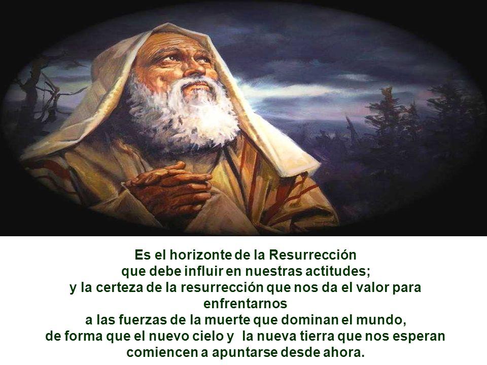 - La Resurrección no es la continuación de la vida que vivimos en este mundo; sino el paso a una vida nueva donde, sin dejar de ser nosotros mismos, s