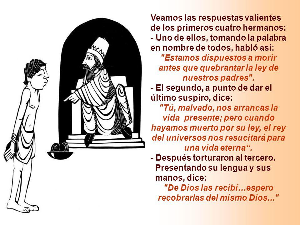 En la 1ª Lectura, tenemos la 1ª profesión de fe en la Resurrección. (2M 7,1-2.9-14) Durante la persecución del rey Antíoco (± 170 aC), la experiencia