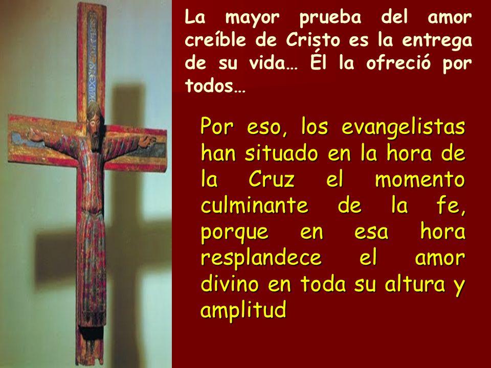 La mayor prueba del amor creíble de Cristo es la entrega de su vida… Él la ofreció por todos… Por eso, los evangelistas han situado en la hora de la C