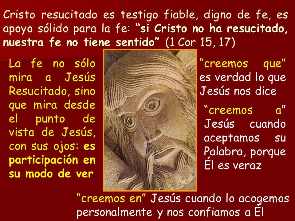 si Cristo no ha resucitado, nuestra fe no tiene sentido Cristo resucitado es testigo fiable, digno de fe, es apoyo sólido para la fe: si Cristo no ha