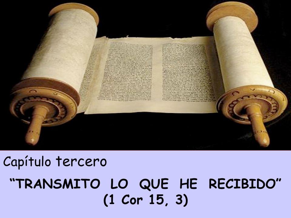 Capítulo tercero TRANSMITO LO QUE HE RECIBIDO (1 Cor 15, 3)