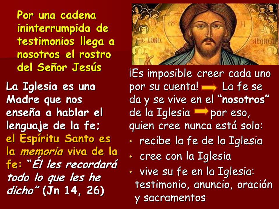 Por una cadena ininterrumpida de testimonios llega a nosotros el rostro del Señor Jesús La Iglesia es una Madre que nos enseña a hablar el lenguaje de