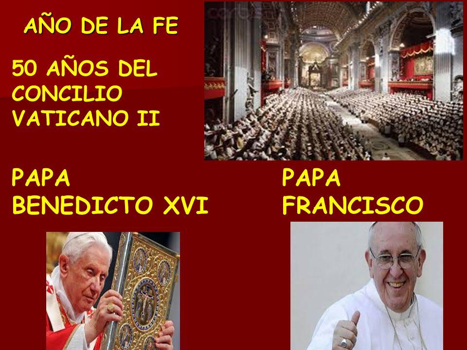 AÑO DE LA FE 50 AÑOS DEL CONCILIO VATICANO II PAPA BENEDICTO XVI PAPA FRANCISCO