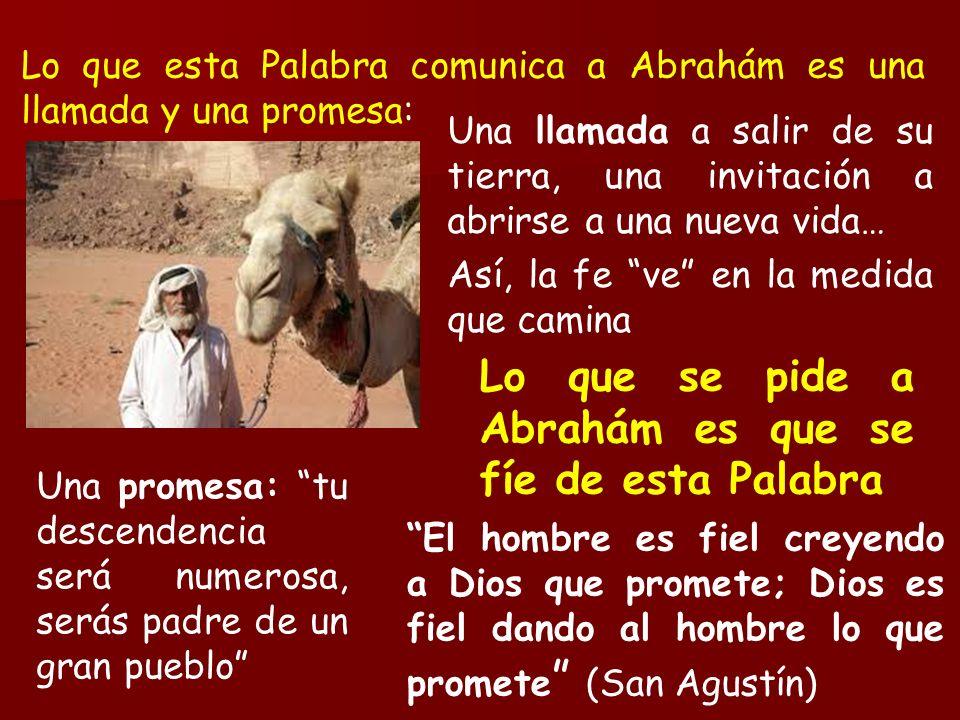 Lo que esta Palabra comunica a Abrahám es una llamada y una promesa: Una llamada a salir de su tierra, una invitación a abrirse a una nueva vida… Así,