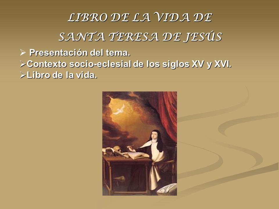 LIBRO DE LA VIDA DE SANTA TERESA DE JESÚS Presentación del tema. Contexto socio-eclesial de los siglos XV y XVI. Contexto socio-eclesial de los siglos