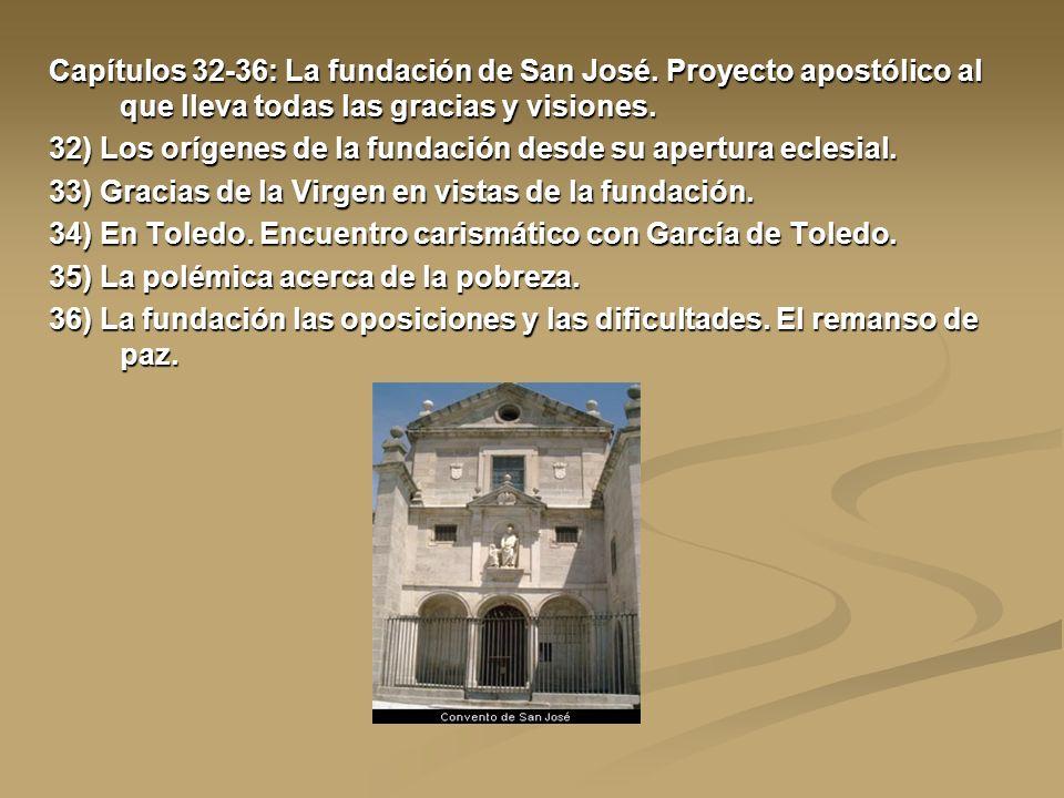 Capítulos 32-36: La fundación de San José. Proyecto apostólico al que lleva todas las gracias y visiones. 32) Los orígenes de la fundación desde su ap