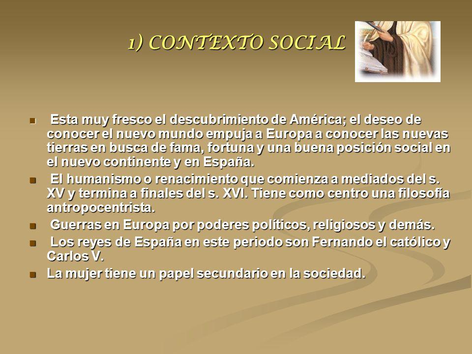 1) CONTEXTO SOCIAL Esta muy fresco el descubrimiento de América; el deseo de conocer el nuevo mundo empuja a Europa a conocer las nuevas tierras en bu