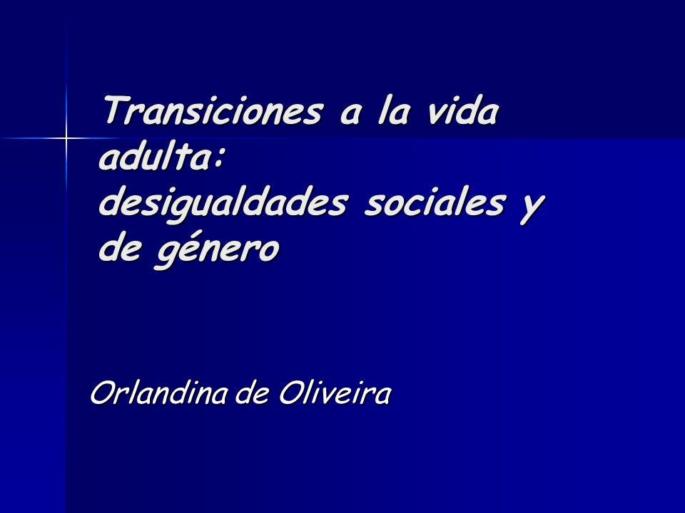 Transiciones a la vida adulta: desigualdades sociales y de género Orlandina de Oliveira