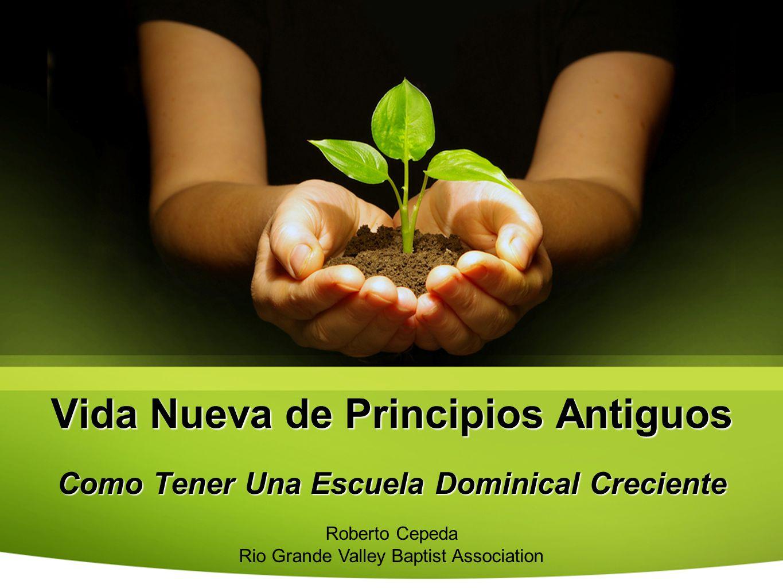 Vida Nueva de Principios Antiguos Como Tener Una Escuela Dominical Creciente Roberto Cepeda Rio Grande Valley Baptist Association