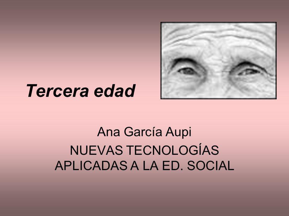 Tercera edad Ana García Aupi NUEVAS TECNOLOGÍAS APLICADAS A LA ED. SOCIAL