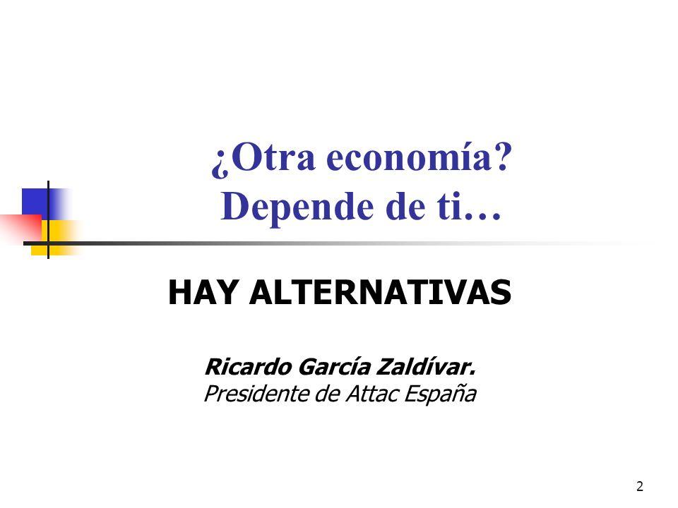 2 ¿Otra economía. Depende de ti… HAY ALTERNATIVAS Ricardo García Zaldívar.