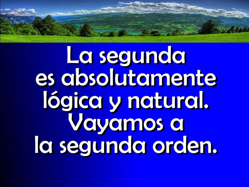 La segunda es absolutamente lógica y natural. Vayamos a la segunda orden. La segunda es absolutamente lógica y natural. Vayamos a la segunda orden.