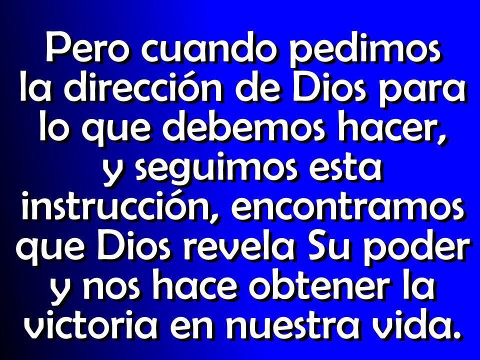 Pero cuando pedimos la dirección de Dios para lo que debemos hacer, y seguimos esta instrucción, encontramos que Dios revela Su poder y nos hace obten