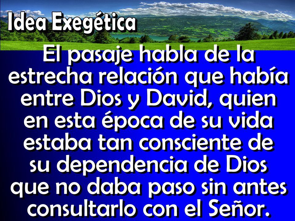 El pasaje habla de la estrecha relación que había entre Dios y David, quien en esta época de su vida estaba tan consciente de su dependencia de Dios q