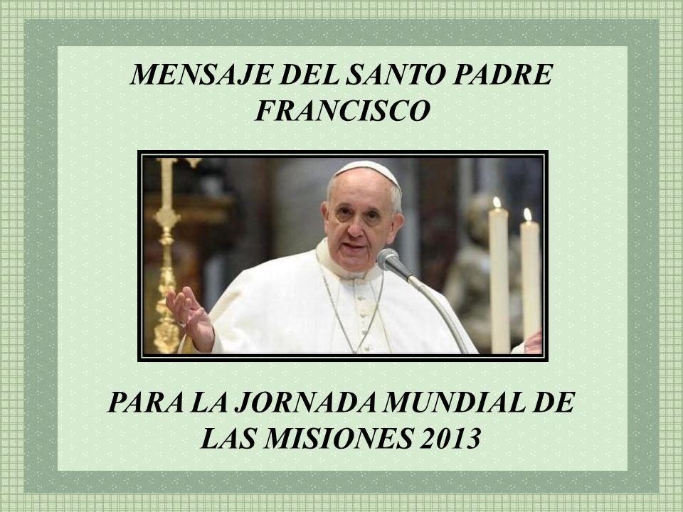 MENSAJE DEL SANTO PADRE FRANCISCO PARA LA JORNADA MUNDIAL DE LAS MISIONES 2013