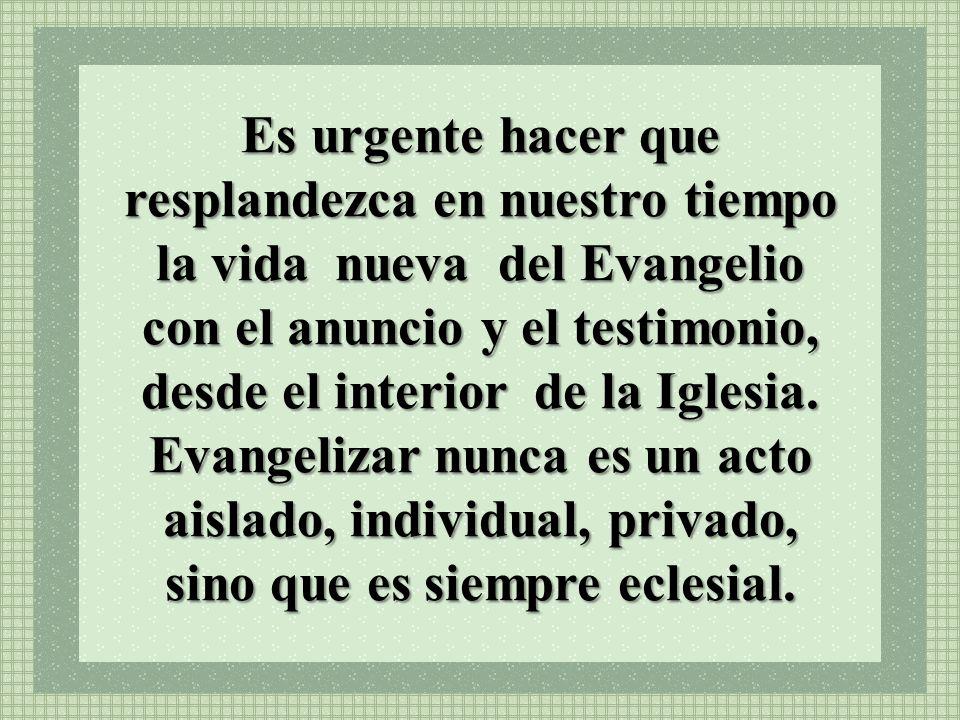 Es urgente hacer que resplandezca en nuestro tiempo la vida nueva del Evangelio con el anuncio y el testimonio, desde el interior de la Iglesia. Evang