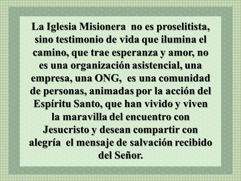 La Iglesia Misionera no es proselitista, sino testimonio de vida que ilumina el camino, que trae esperanza y amor, no es una organización asistencial,