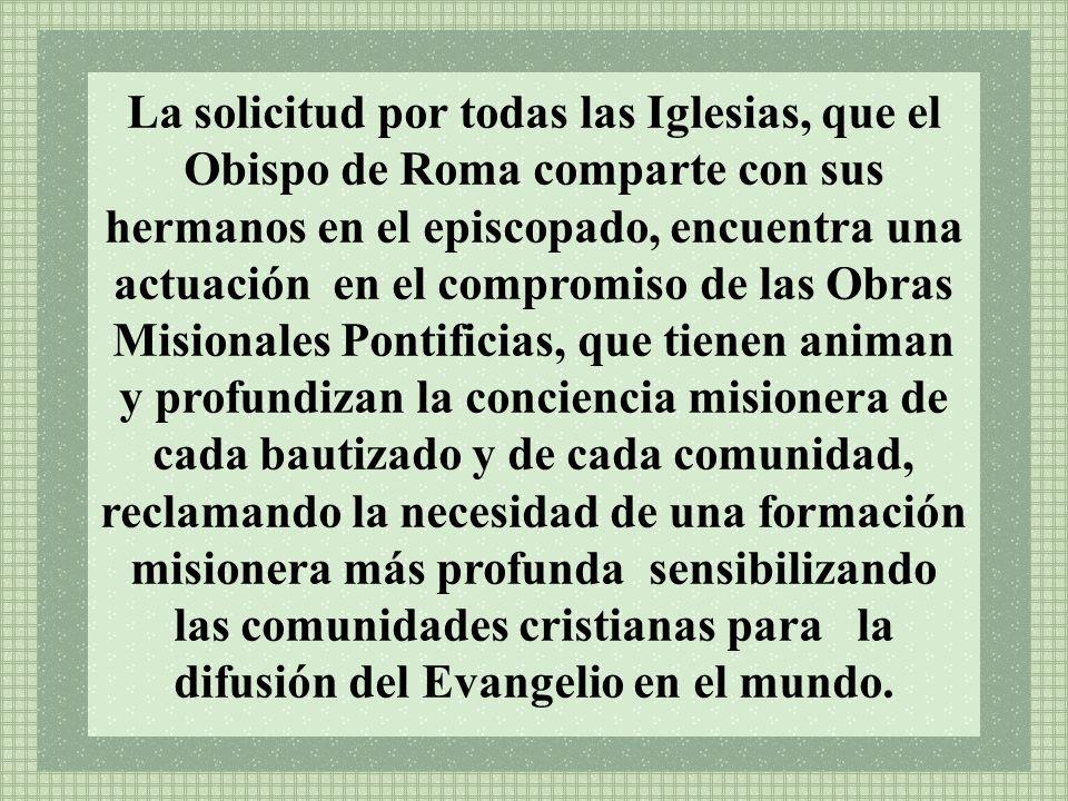 La solicitud por todas las Iglesias, que el Obispo de Roma comparte con sus hermanos en el episcopado, encuentra una actuación en el compromiso de las
