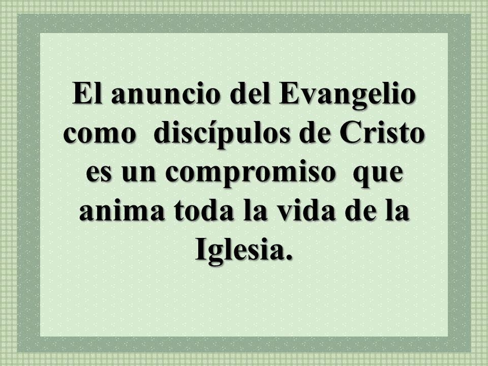 El anuncio del Evangelio como discípulos de Cristo es un compromiso que anima toda la vida de la Iglesia.