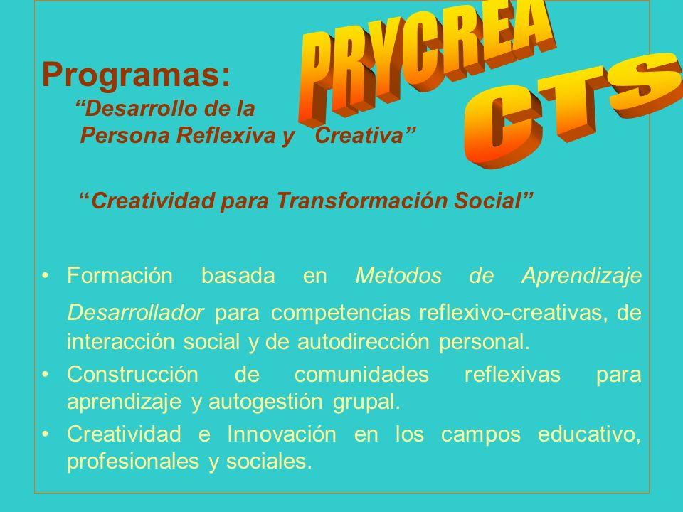 Programas: Desarrollo de la Persona Reflexiva y Creativa Creatividad para Transformación Social Formación basada en Metodos de Aprendizaje Desarrollad
