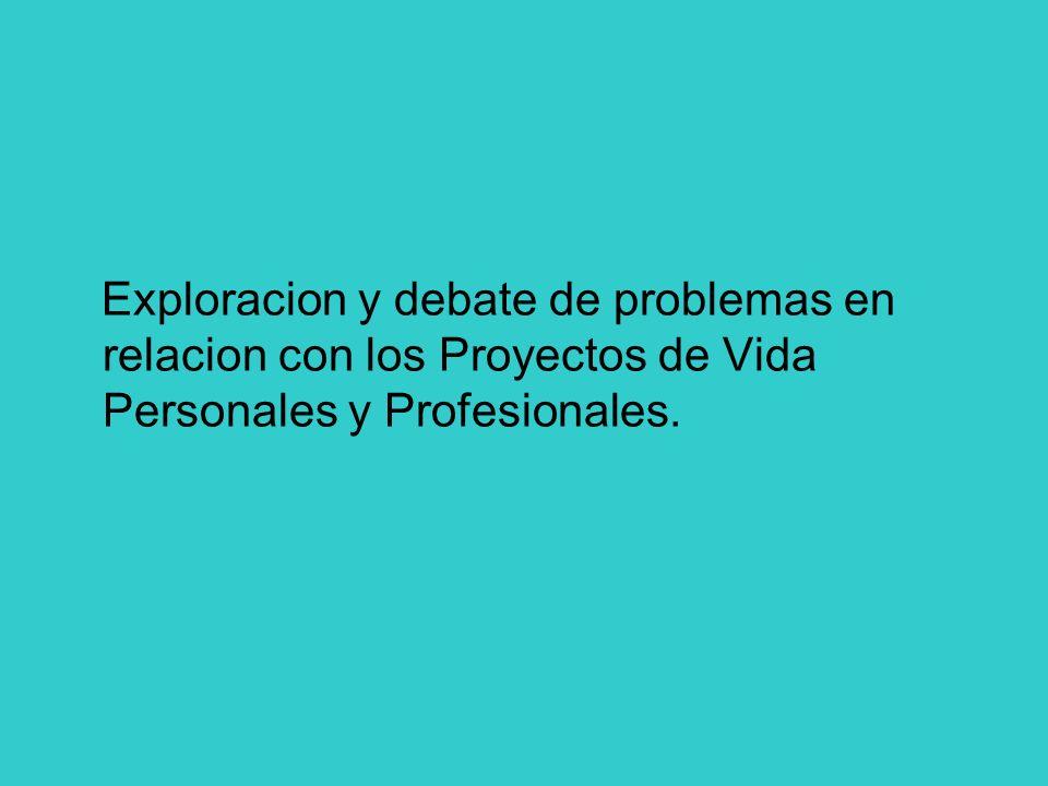 Exploracion y debate de problemas en relacion con los Proyectos de Vida Personales y Profesionales.